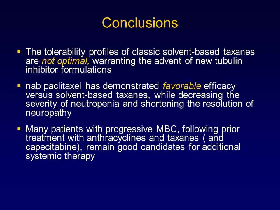 Conclusions The tolerability profiles of classic solvent-based taxanes are not optimal, warranting the advent of new tubulin inhibitor formulations.