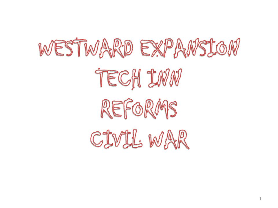 WESTWARD EXPANSION TECH INN REFORMS CIVIL WAR