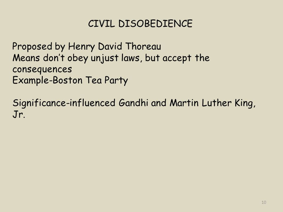 CIVIL DISOBEDIENCE Proposed by Henry David Thoreau. Means don't obey unjust laws, but accept the consequences.