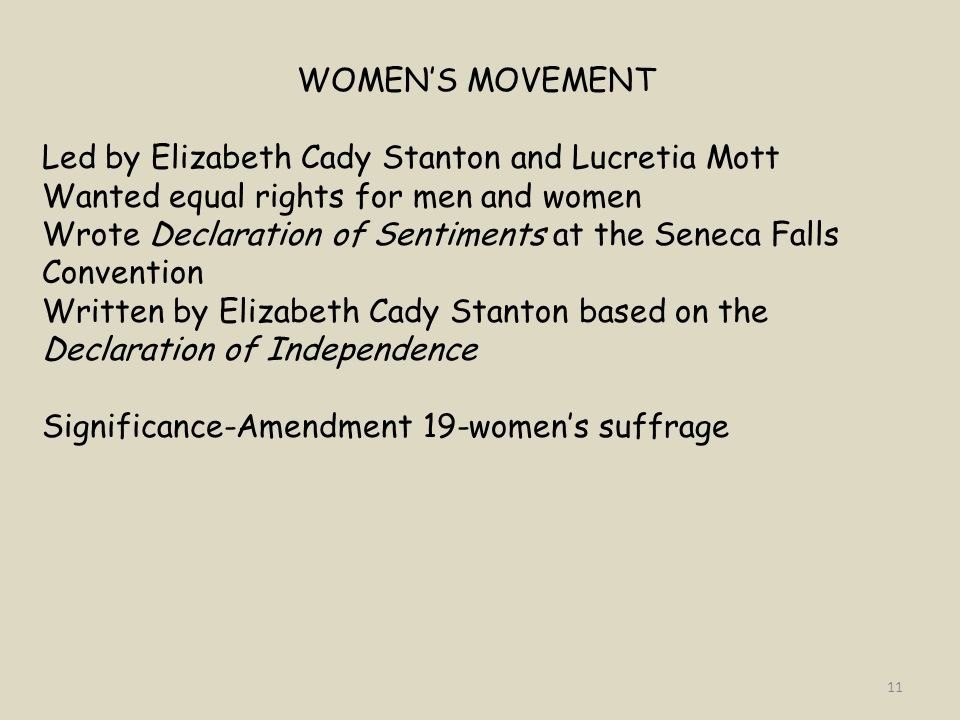WOMEN'S MOVEMENT Led by Elizabeth Cady Stanton and Lucretia Mott. Wanted equal rights for men and women.