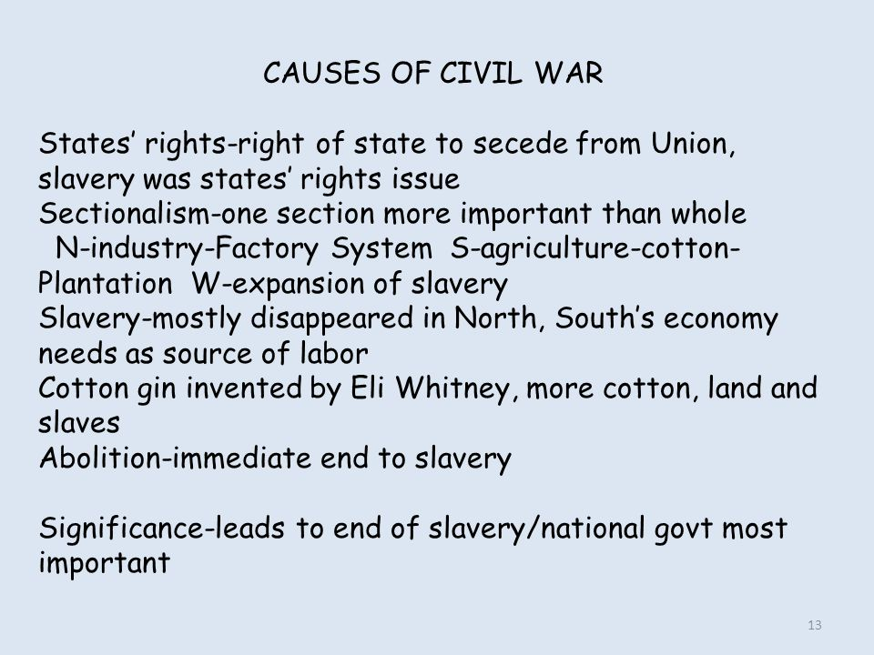 CAUSES OF CIVIL WAR States' rights-right of state to secede from Union, slavery was states' rights issue.