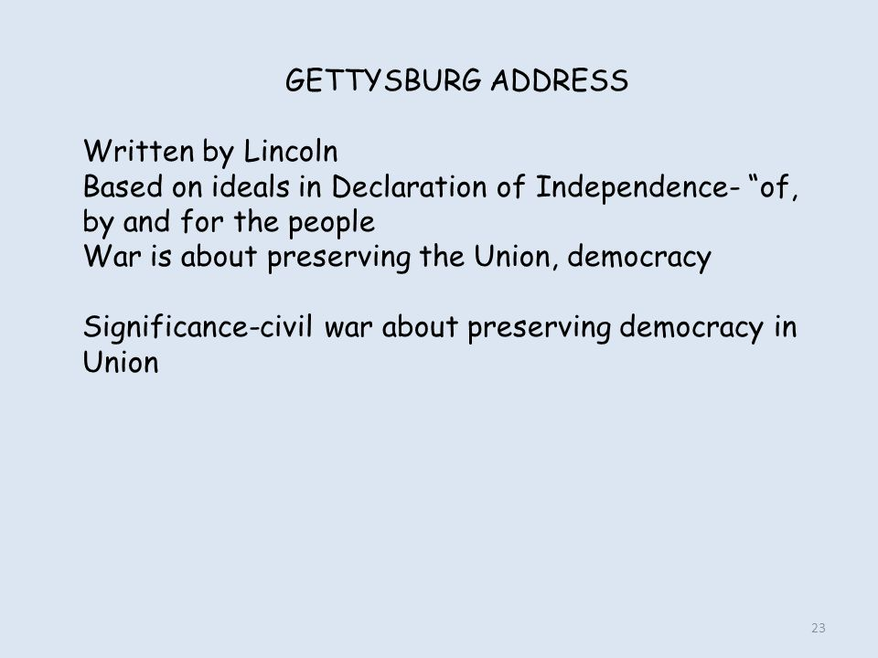 GETTYSBURG ADDRESS Written by Lincoln. Based on ideals in Declaration of Independence- of, by and for the people.