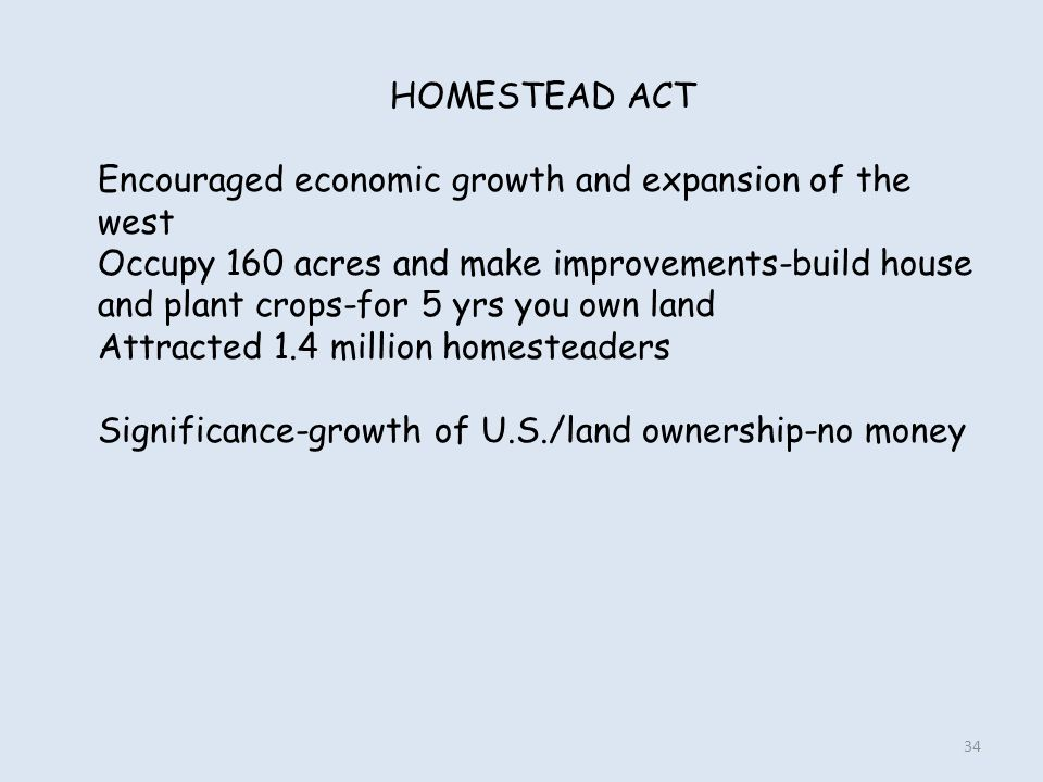 HOMESTEAD ACT Encouraged economic growth and expansion of the west.