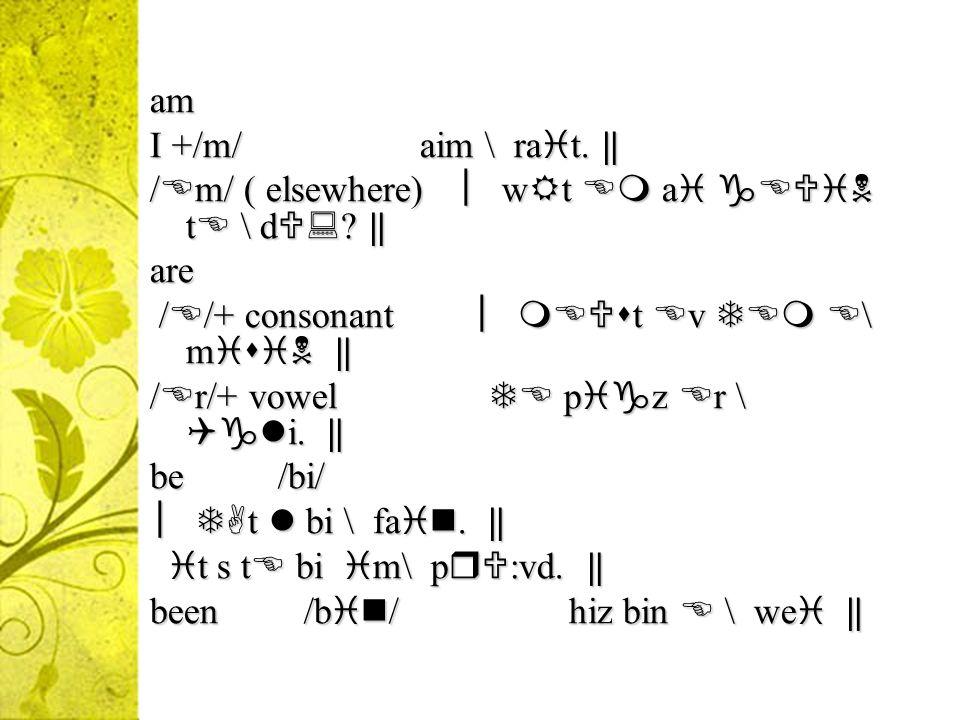 am I +/m/ aim \ rat. ‖ /m/ ( elsewhere) ︳wt  a  t \ d ‖ are.