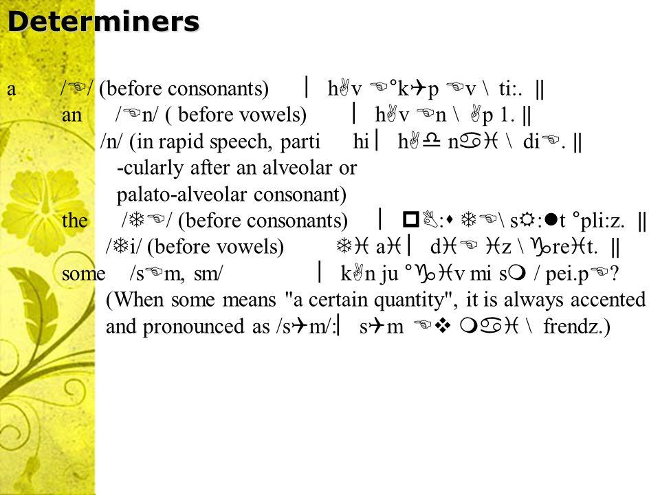 Determiners a // (before consonants) ︳hv °kp v \ ti:. ‖