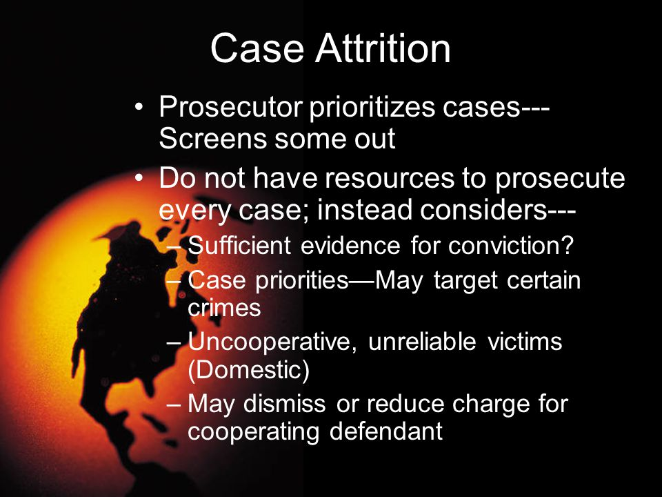 Case Attrition Prosecutor prioritizes cases---Screens some out
