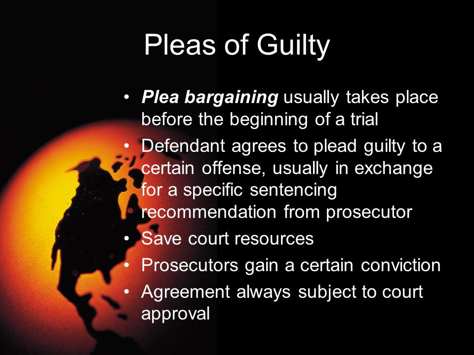 Pleas of Guilty Plea bargaining usually takes place before the beginning of a trial.