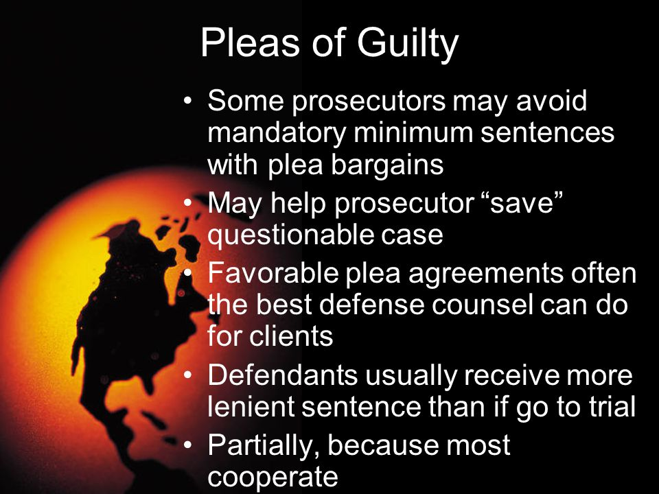 Pleas of Guilty Some prosecutors may avoid mandatory minimum sentences with plea bargains. May help prosecutor save questionable case.