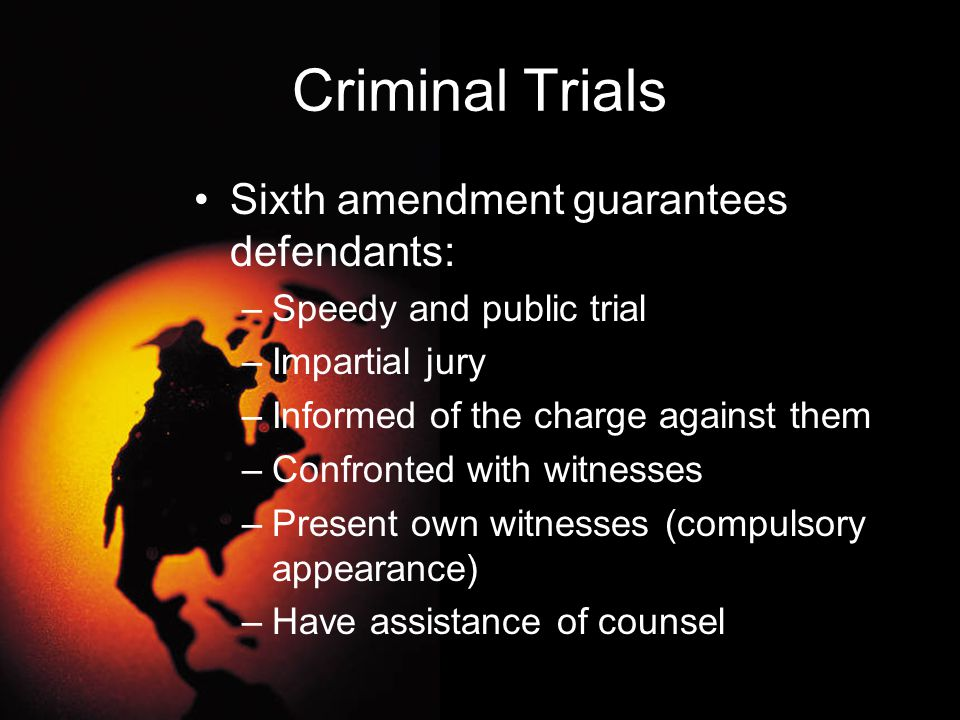 Criminal Trials Sixth amendment guarantees defendants: