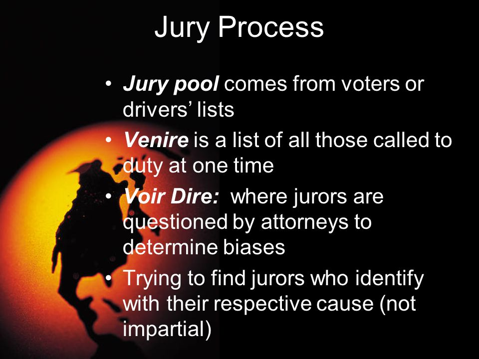 Jury Process Jury pool comes from voters or drivers' lists