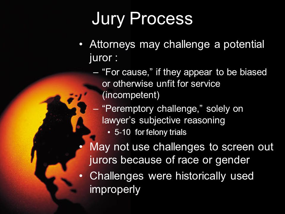 Jury Process Attorneys may challenge a potential juror :
