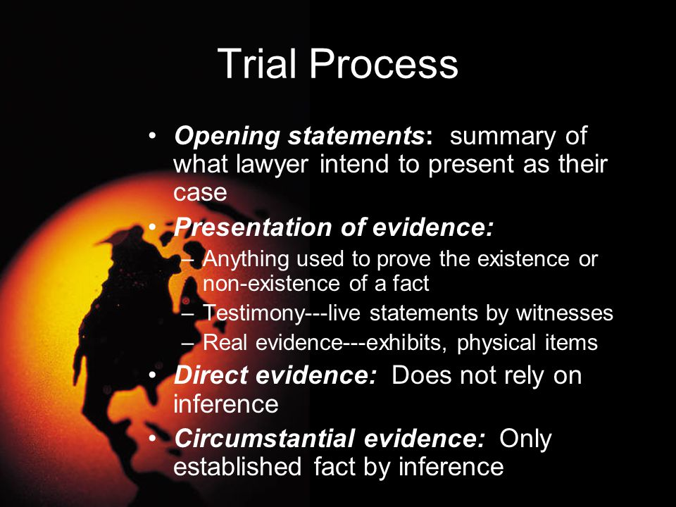 Trial Process Opening statements: summary of what lawyer intend to present as their case. Presentation of evidence: