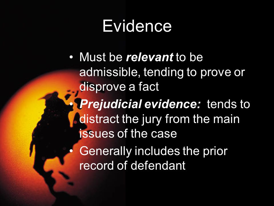 Evidence Must be relevant to be admissible, tending to prove or disprove a fact.
