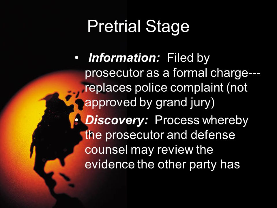 Pretrial Stage Information: Filed by prosecutor as a formal charge---replaces police complaint (not approved by grand jury)