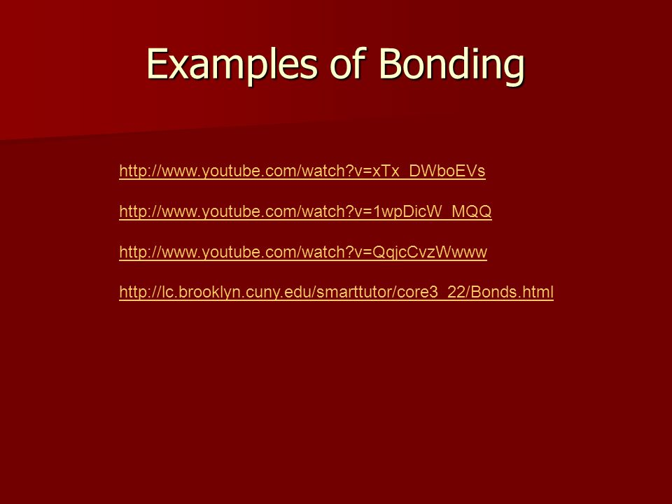 Examples of Bonding http://www.youtube.com/watch v=xTx_DWboEVs