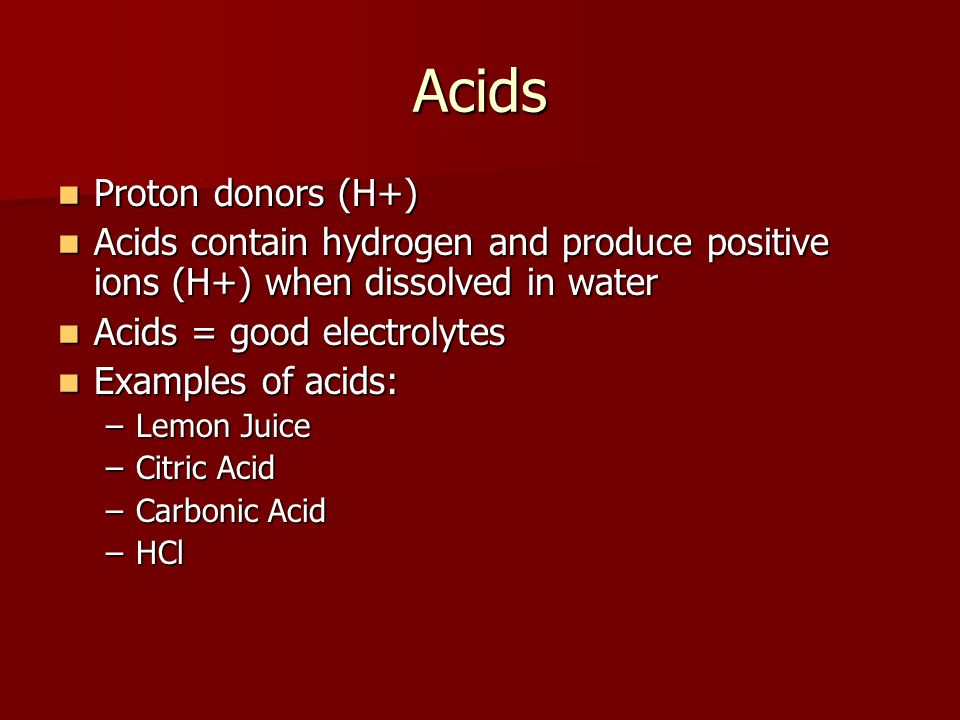 Acids Proton donors (H+)