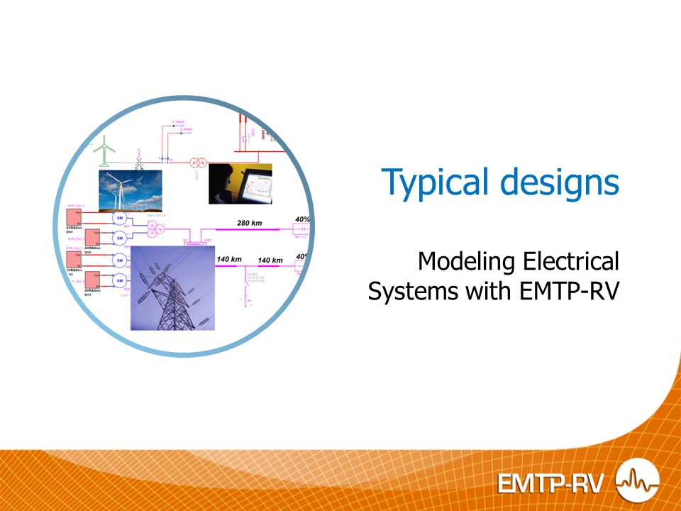 Typical designs Modeling Electrical Systems with EMTP-RV