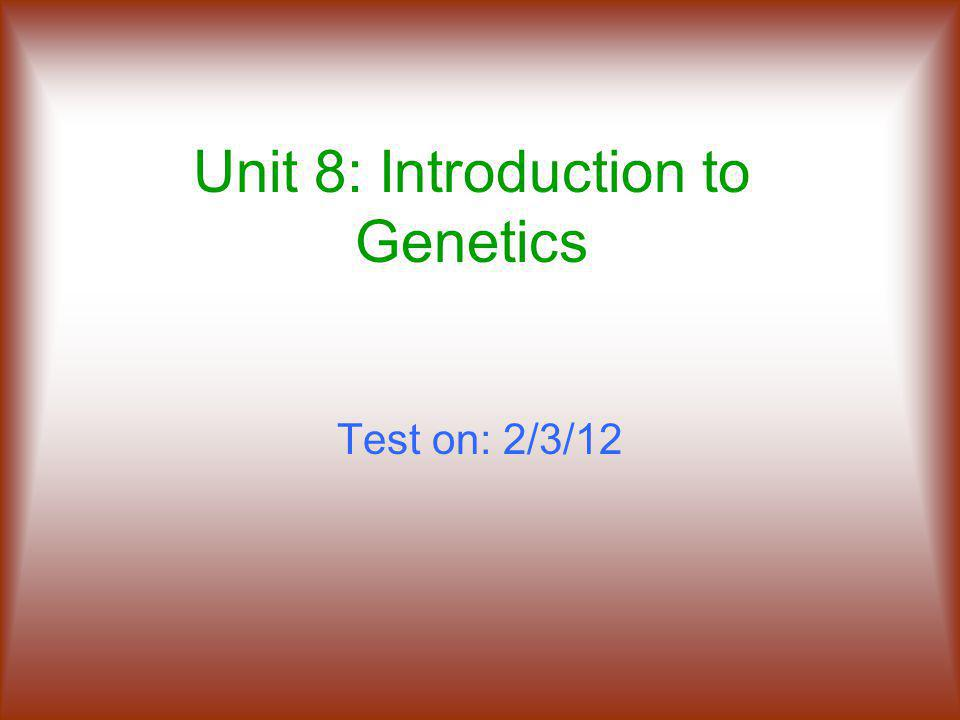 Unit 8: Introduction to Genetics