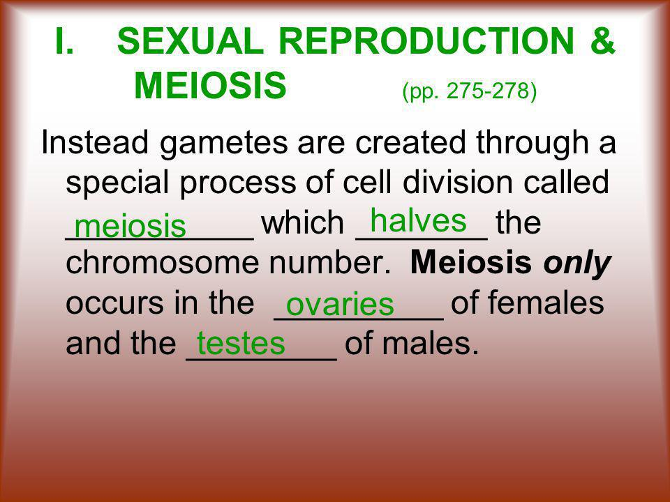 I. SEXUAL REPRODUCTION & MEIOSIS (pp. 275-278)