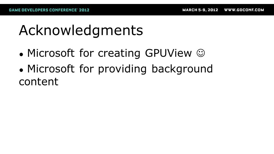 Acknowledgments Microsoft for creating GPUView 