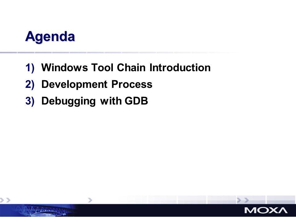 Agenda Windows Tool Chain Introduction Development Process