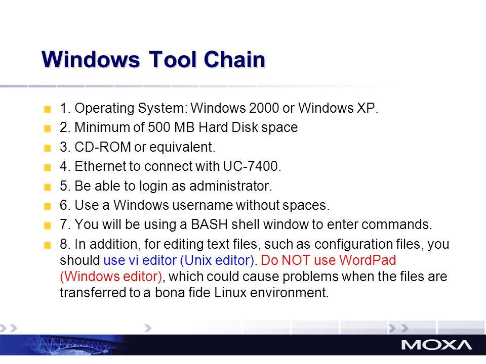 Windows Tool Chain 1. Operating System: Windows 2000 or Windows XP.