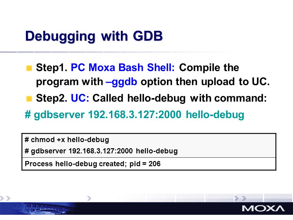 Debugging with GDB Step1. PC Moxa Bash Shell: Compile the program with –ggdb option then upload to UC.