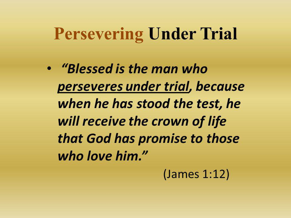 Persevering Under Trial