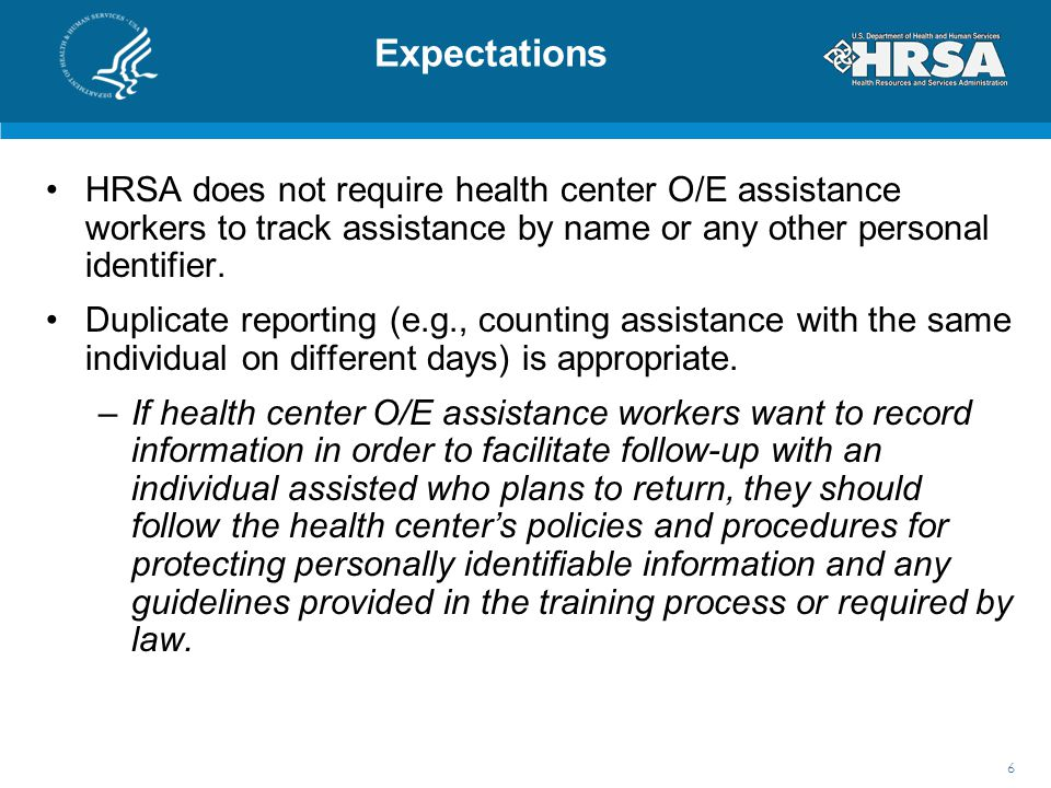 Expectations HRSA does not require health center O/E assistance workers to track assistance by name or any other personal identifier.