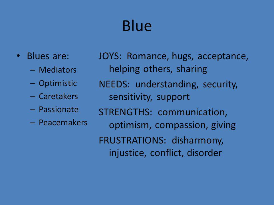 Blue Blues are: Mediators. Optimistic. Caretakers. Passionate. Peacemakers.