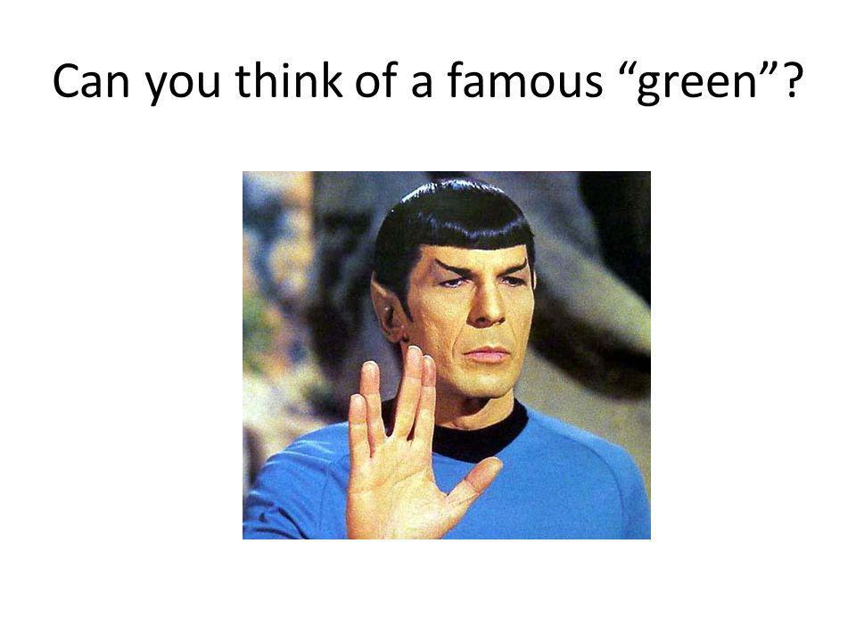 Can you think of a famous green