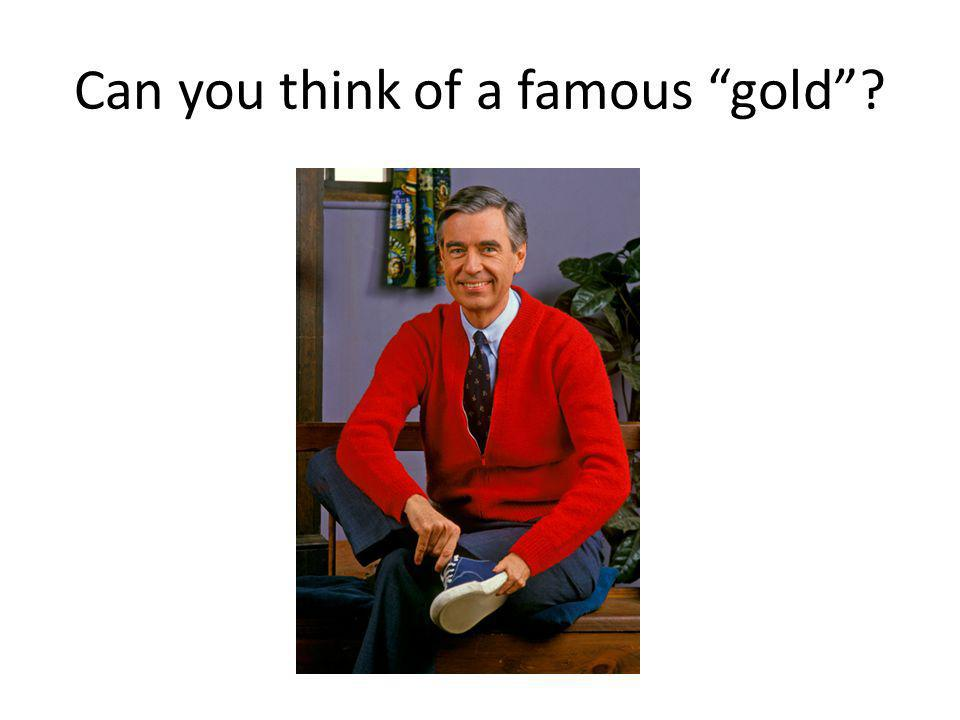 Can you think of a famous gold