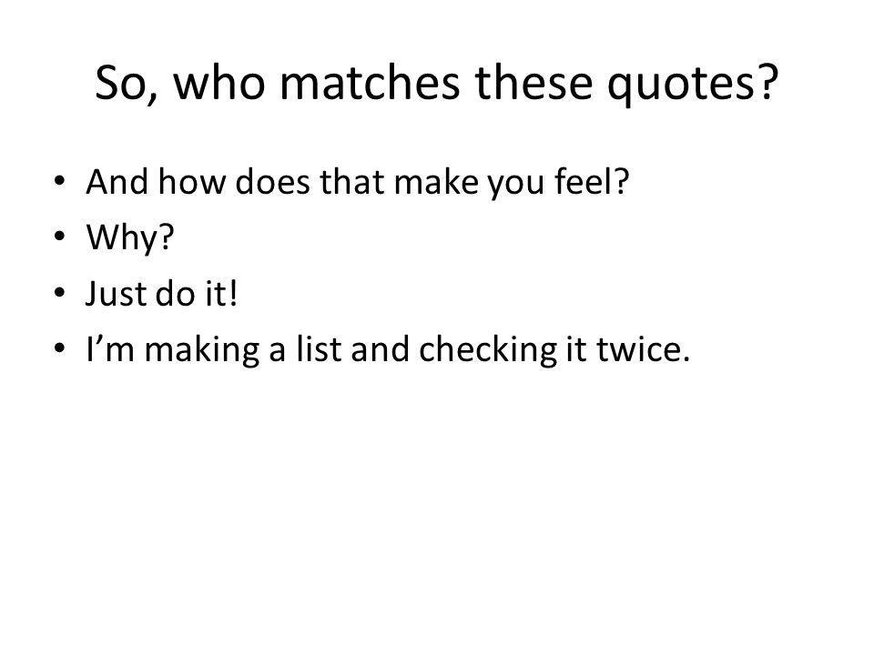 So, who matches these quotes