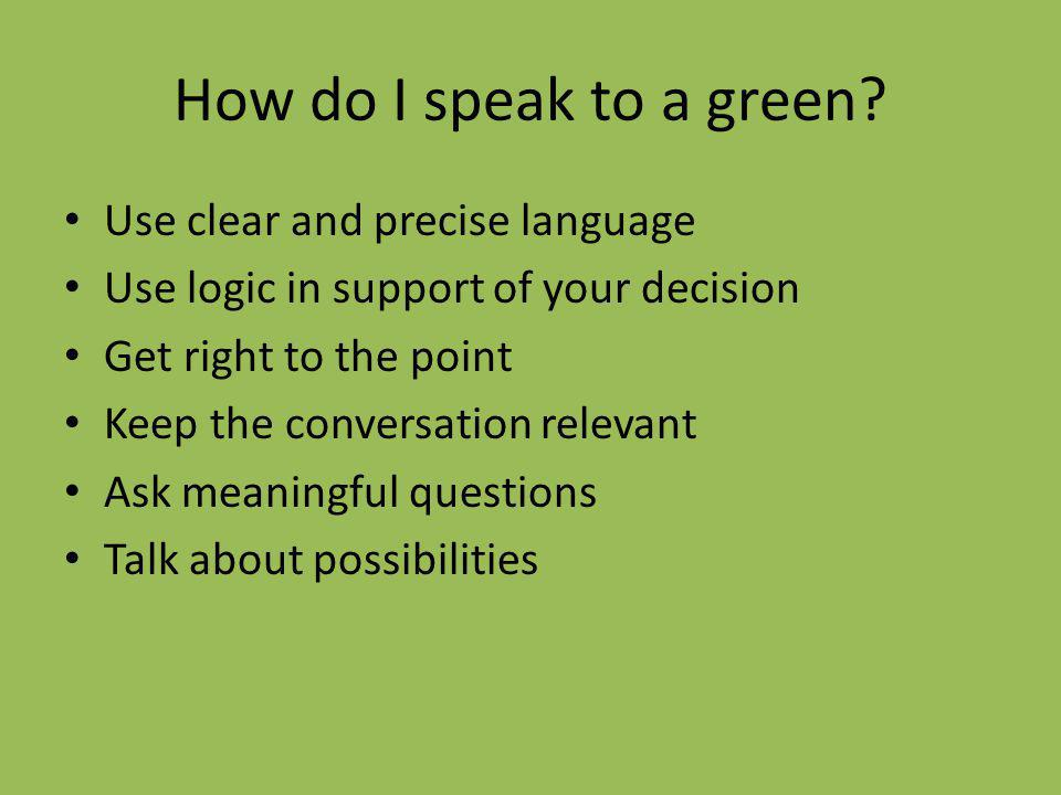 How do I speak to a green Use clear and precise language