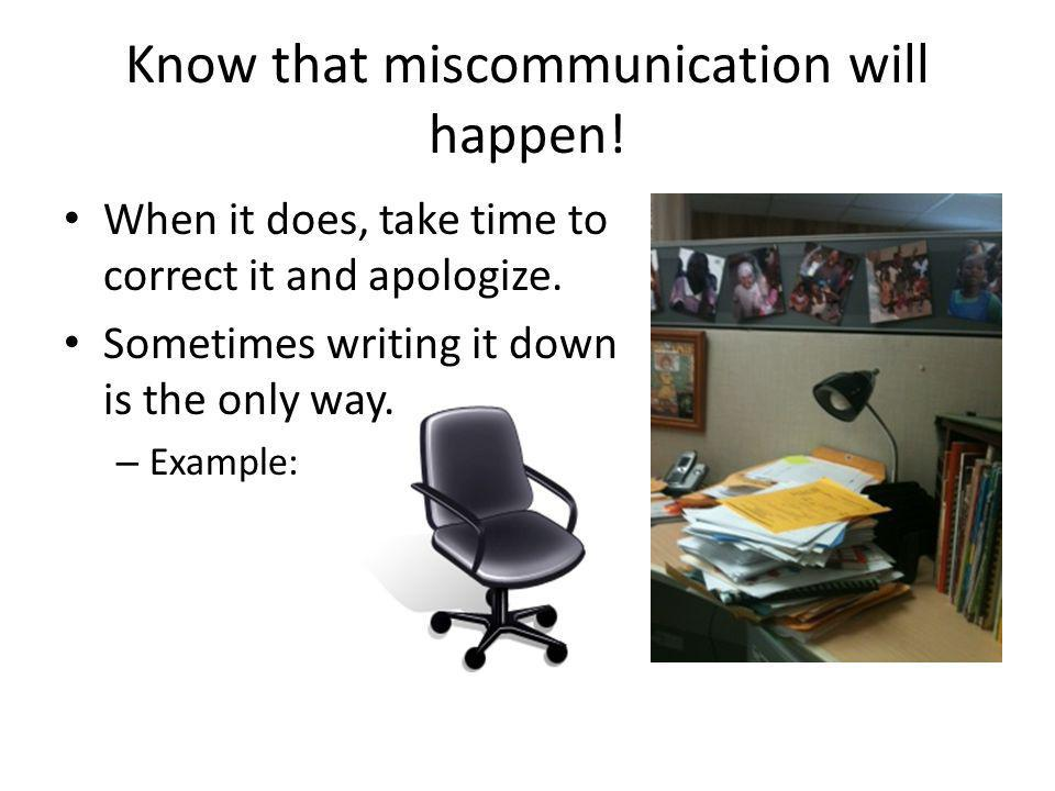 Know that miscommunication will happen!
