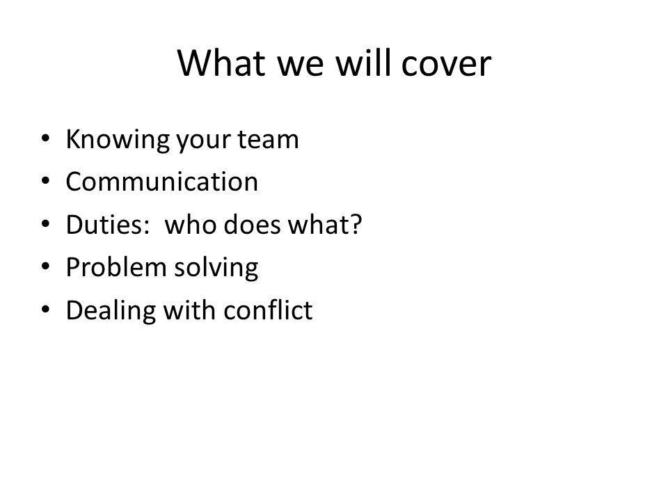 What we will cover Knowing your team Communication
