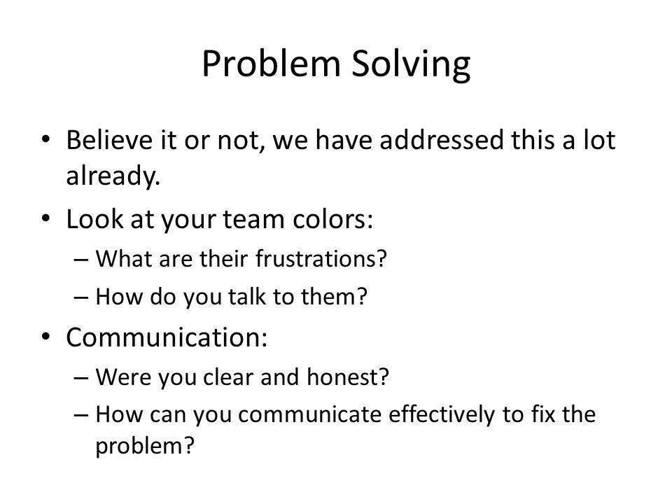 Problem Solving Believe it or not, we have addressed this a lot already. Look at your team colors: