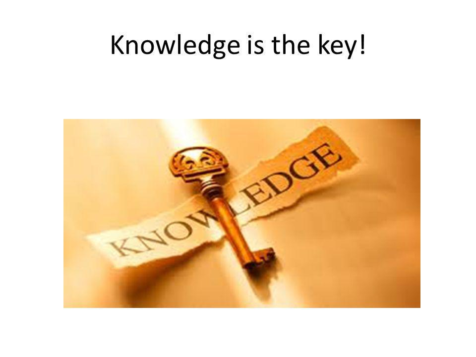 Knowledge is the key!