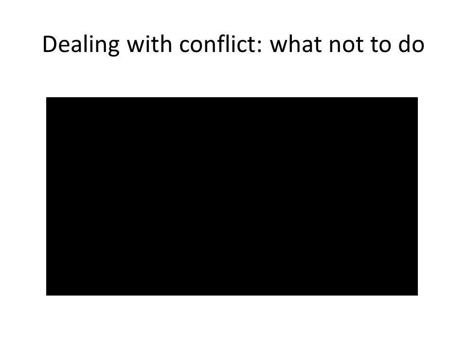 Dealing with conflict: what not to do