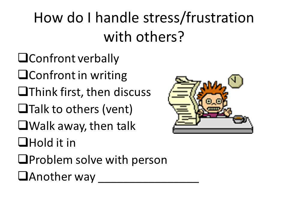 How do I handle stress/frustration with others
