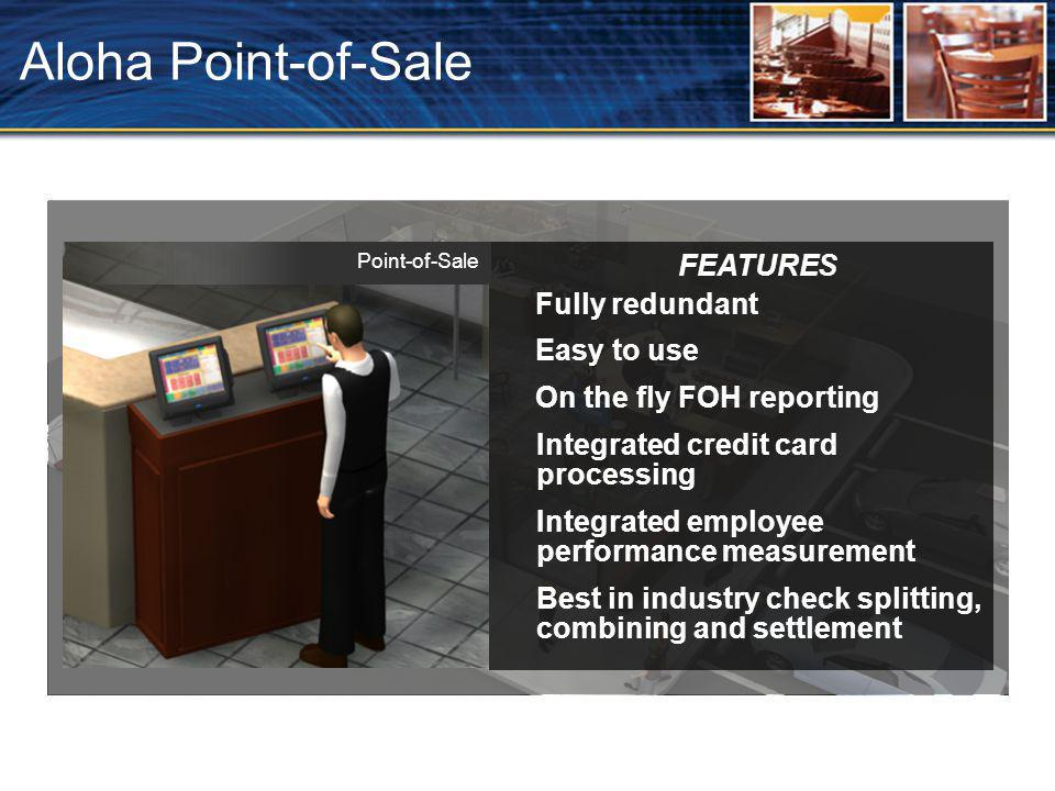 Aloha Point-of-Sale FEATURES Fully redundant Easy to use