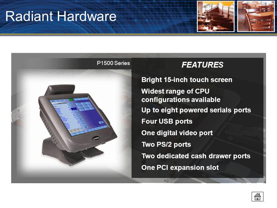 Radiant Hardware FEATURES Bright 15-inch touch screen