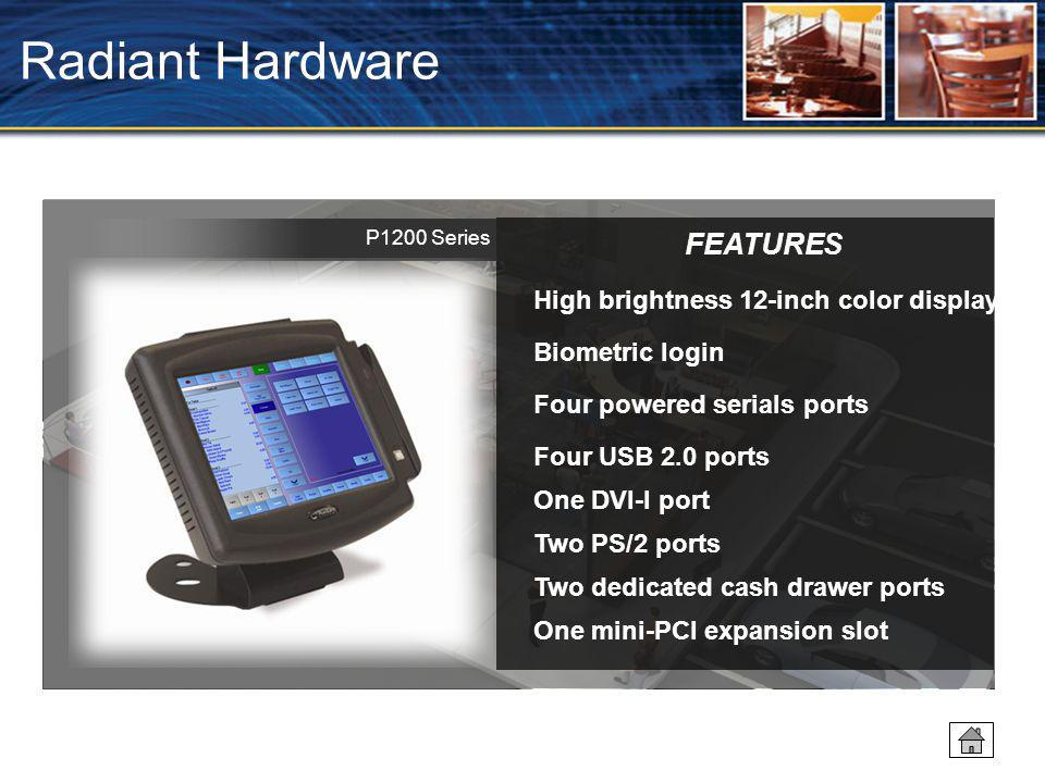 Radiant Hardware FEATURES High brightness 12-inch color display
