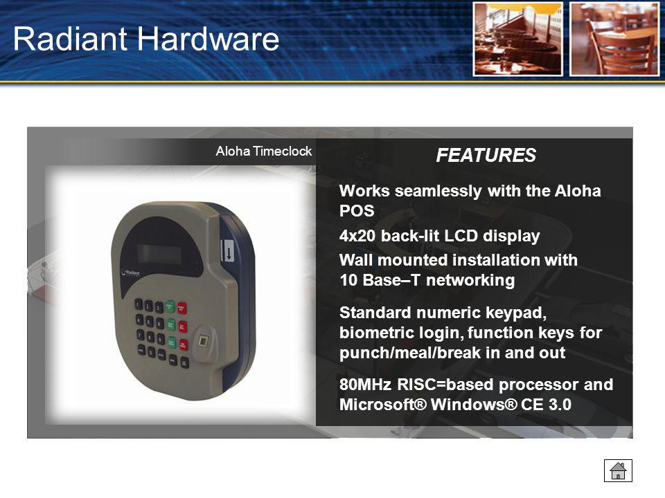 Radiant Hardware FEATURES Works seamlessly with the Aloha POS