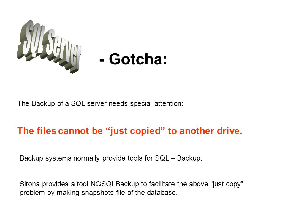 SQL Server - Gotcha: The Backup of a SQL server needs special attention: The files cannot be just copied to another drive.