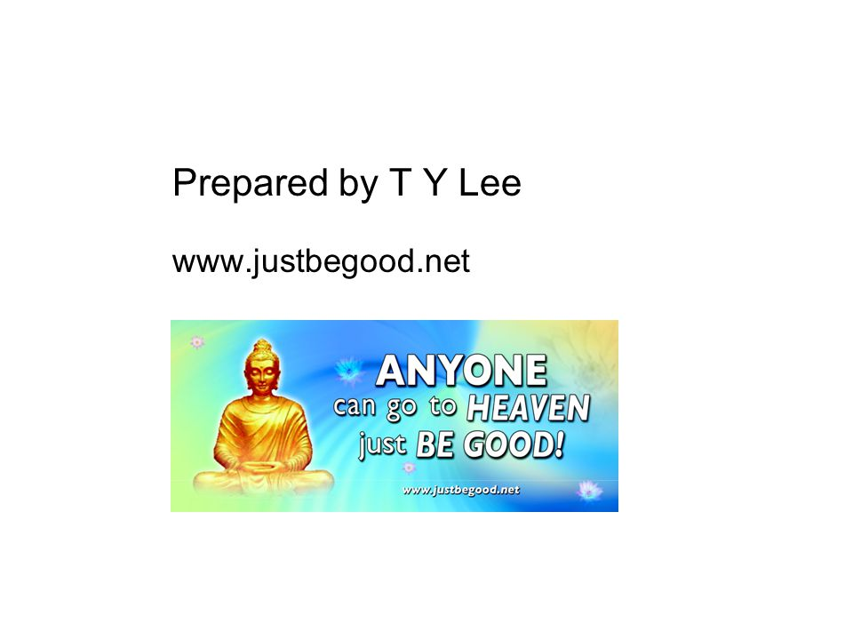 Prepared by T Y Lee www.justbegood.net