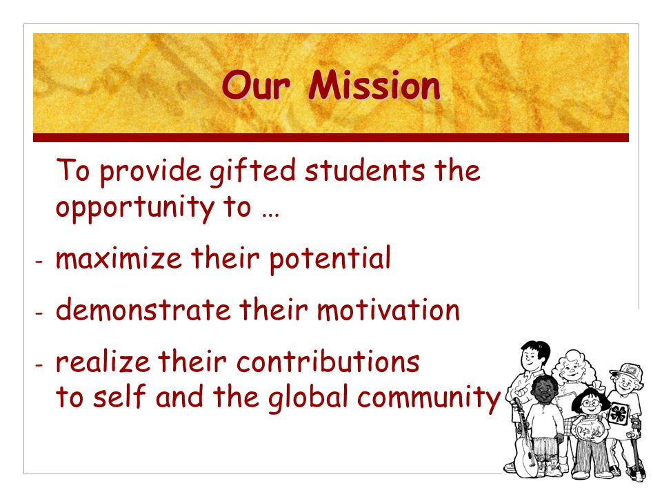 Our Mission To provide gifted students the opportunity to …