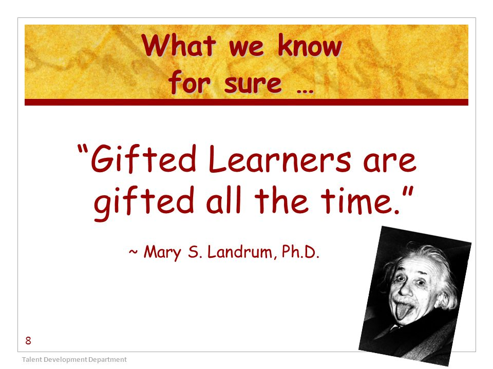 Gifted Learners are gifted all the time.