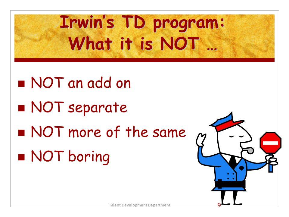 Irwin's TD program: What it is NOT …