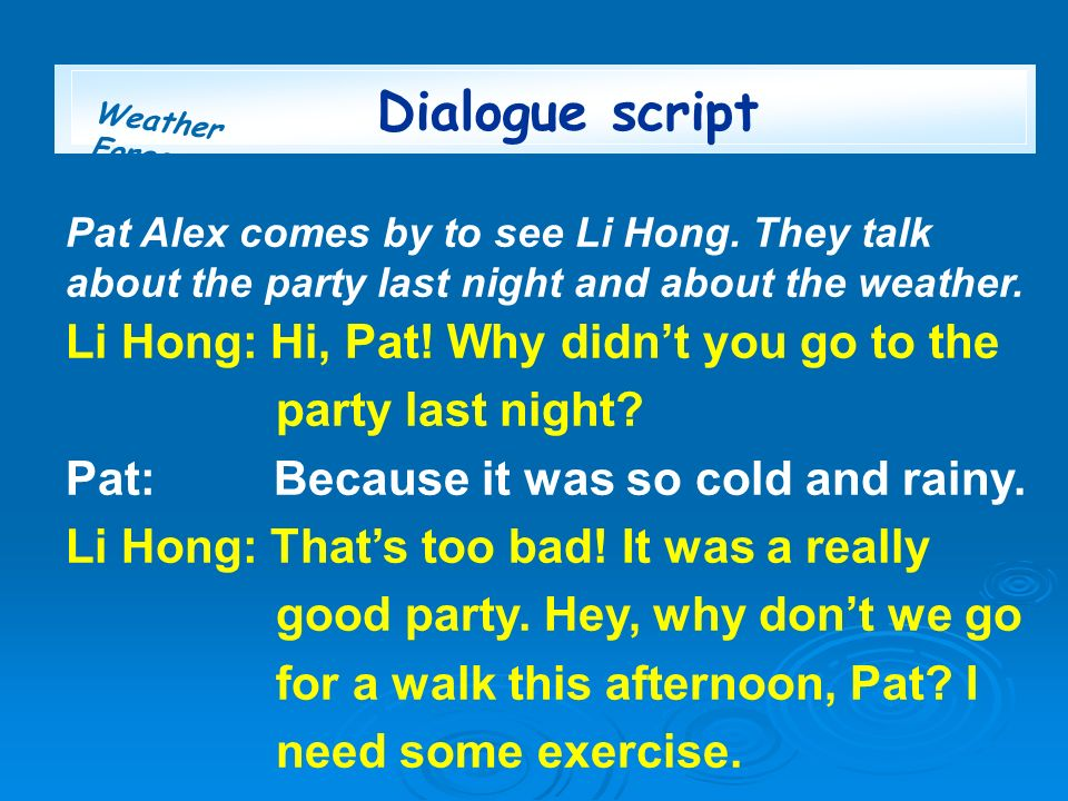 Dialogue script Li Hong: Hi, Pat! Why didn't you go to the